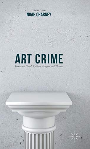 9781137407566: Art Crime: Terrorists, Tomb Raiders, Forgers and Thieves