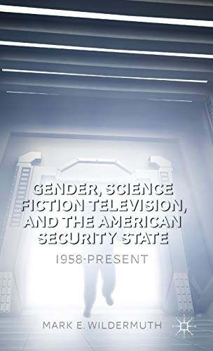 9781137408884: Gender, Science Fiction Television, and the American Security State: 1958-Present