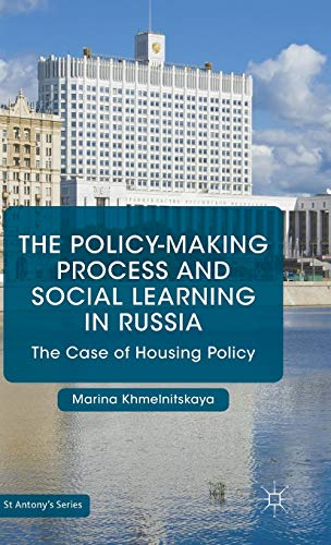 The Policy-Making Process and Social Learning in Russia: The Case of Housing Policy (St Antony&#x27...