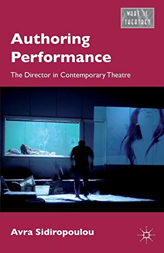 9781137410115: Authoring Performance: The Director in Contemporary Theatre (What is Theatre?)