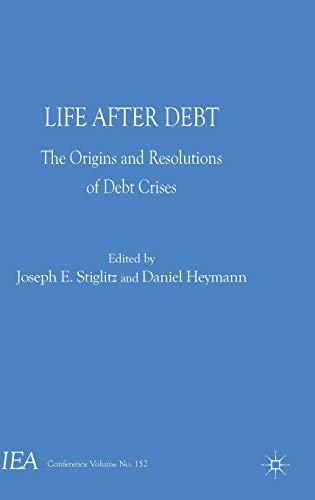 9781137411464: Life After Debt: The Origins and Resolutions of Debt Crisis (International Economic Association Series)