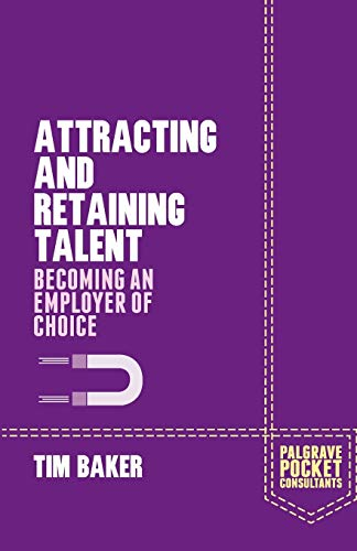 Attracting and Retaining Talent: Becoming an Employer of Choice: Tim Baker