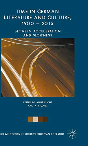9781137411860: Time in German Literature and Culture, 1900 – 2015: Between Acceleration and Slowness (Palgrave Studies in Modern European Literature)
