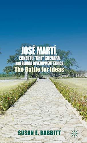 "9781137413222: José Martí, Ernesto ""Che"" Guevara, and Global Development Ethics: The Battle for Ideas"