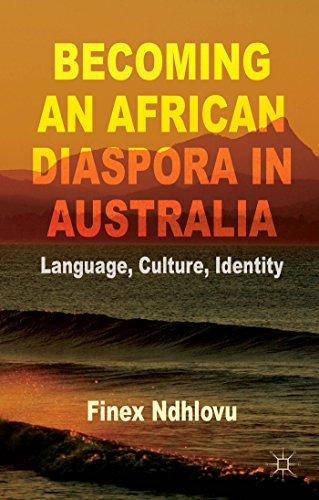 Becoming an African Diaspora in Australia Language, Culture, Identity: Finex Ndhlovu