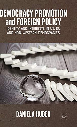 9781137414465: Democracy Promotion and Foreign Policy: Identity and Interests in US, EU and Non-Western Democracies