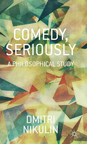 Comedy, Seriously: A Philosophical Study: Nikulin, Dmitri