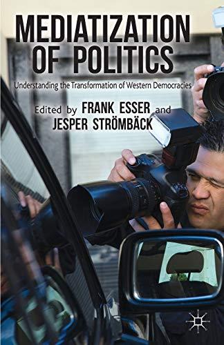 9781137425973: Mediatization of Politics: Understanding the Transformation of Western Democracies