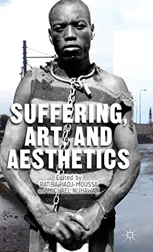Suffering, Art, and Aesthetics: Hadj-Moussa, Ratiba [Editor];
