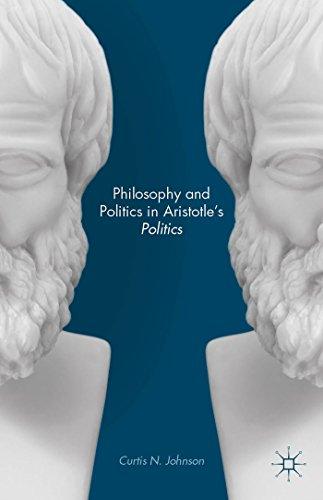 Philosophy and Politics in Aristotle's Politics: Curtis N. Johnson