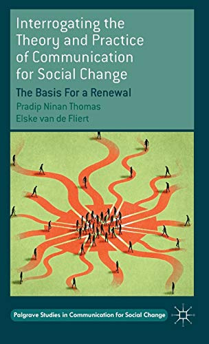 Interrogating the Theory and Practice of Communication for Social Change: The Basis For a Renewal (...