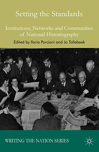9781137428103: Setting the Standards: Institutions, Networks and Communities of National Historiography (Writing the Nation)