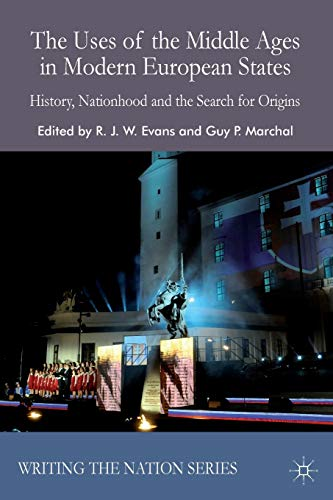 9781137428110: The Uses of the Middle Ages in Modern European States: History, Nationhood and the Search for Origins