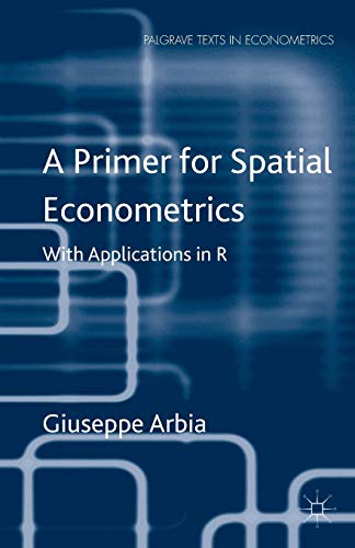 9781137428165: A Primer for Spatial Econometrics: With Applications in R (Palgrave Texts in Econometrics)