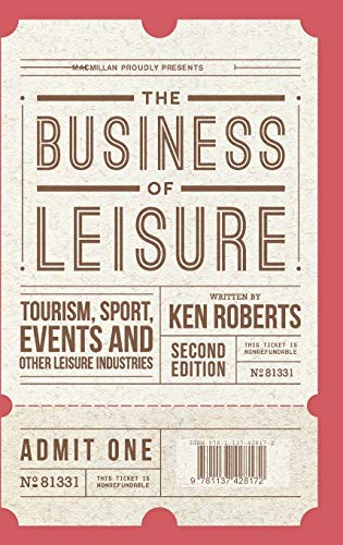 The Business of Leisure: Tourism, Sport, Events and Other Leisure Industries: Kenneth Roberts