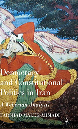9781137429131: Democracy and Constitutional Politics in Iran: A Weberian Analysis