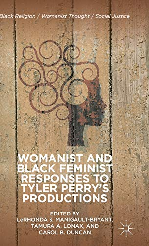 Womanist and Black Feminist Responses to Tyler Perry's Productions (Black Religion/...