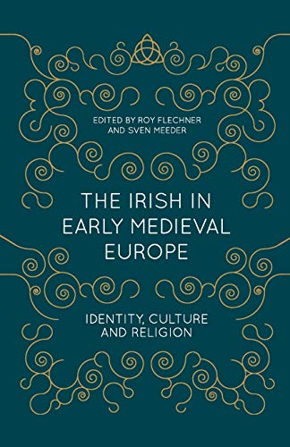 The Irish in Early Medieval Europe: Identity, Culture and Religion: Flechner, Roy, Meeder, Sven