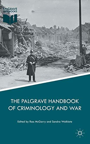 The Palgrave Handbook of Criminology and War (Palgrave Handbooks): Ross McGarry, Sandra Walklate