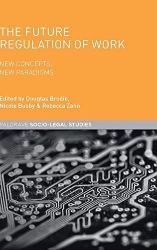 9781137432438: The Future Regulation of Work: New Concepts, New Paradigms (Palgrave Macmillan Socio-Legal Studies)