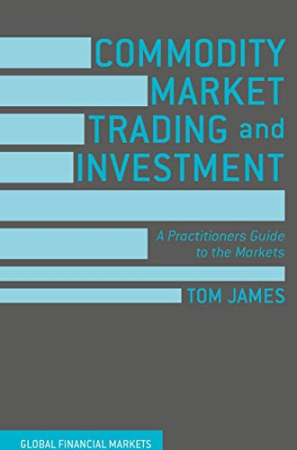 9781137432803: Commodity Market Trading and Investment: A Practitioners Guide to the Markets (Global Financial Markets)