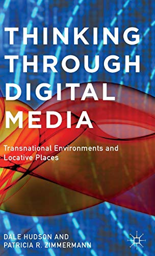 Thinking Through Digital Media: Transnational Environments and Locative Places: Zimmermann, ...