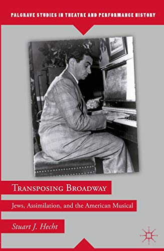 9781137433657: Transposing Broadway: Jews, Assimilation, and the American Musical (Palgrave Studies in Theatre and Performance History)