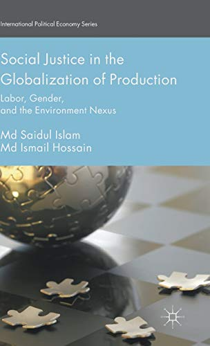 9781137434005: Social Justice in the Globalization of Production: Labor, Gender, and the Environment Nexus (International Political Economy Series)