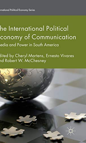 9781137434678: The International Political Economy of Communication: Media and Power in South America (International Political Economy Series)