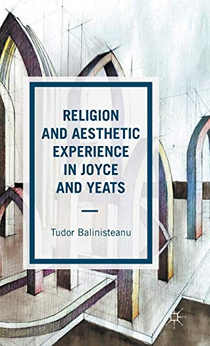 9781137434760: Religion and Aesthetic Experience in Joyce and Yeats