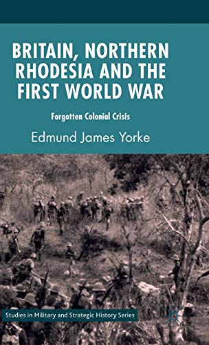 9781137435774: Britain, Northern Rhodesia and the First World War (Studies in Military and Strategic History)