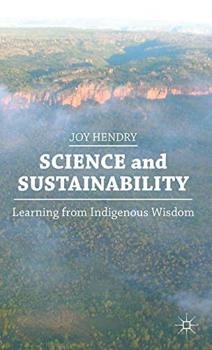 Science and Sustainability: Learning from Indigenous Wisdom: Hendry, Professor Joy