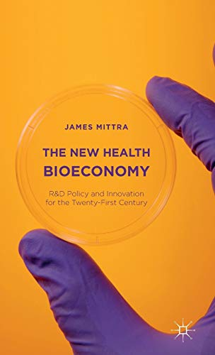 The New Health Bioeconomy: R&D Policy and Innovation for the Twenty-First Century: James Mittra