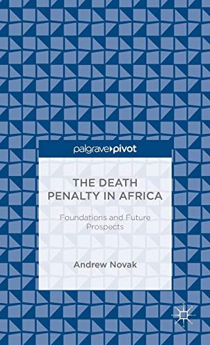 The Death Penalty in Africa: Foundations and Future Prospects (Palgrave Pivot): Novak, Andrew
