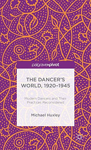 9781137439208: The Dancer's World, 1920 - 1945: Modern Dancers and their Practices Reconsidered