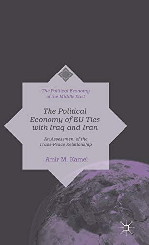 The Political Economy of EU Ties with Iraq and Iran: An Assessment of the Trade-Peace Relationship ...