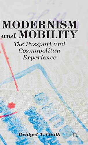 Modernism and Mobility: The Passport and Cosmopolitan Experience: Chalk, Bridget T.