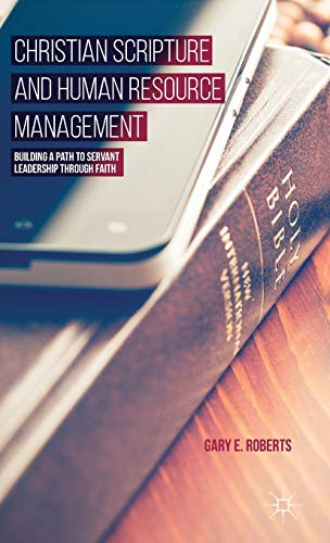 Christian Scripture and Human Resource Management: Building a Path to Servant Leadership Through ...