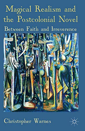 9781137440860: Magical Realism and the Postcolonial Novel: Between Faith and Irreverence