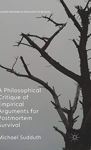 9781137440938: A Philosophical Critique of Empirical Arguments for Postmortem Survival (Palgrave Frontiers in Philosophy of Religion)