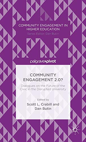 Community Engagement 2.0?: Dialogues on the Future of the Civic in the Disrupted University (...