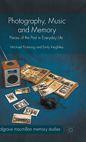 Photography, Music and Memory: Pieces of the Past in Everyday Life (Palgrave Macmillan Memory ...