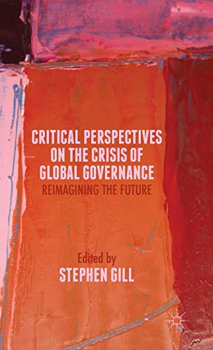 9781137441393: Critical Perspectives on the Crisis of Global Governance: Reimagining the Future