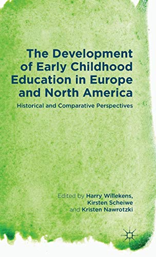 The Development of Early Childhood Education in Europe and North America: Historical and ...