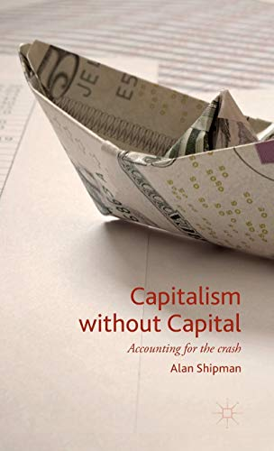Capitalism without Capital: Accounting for the crash: Shipman, Alan