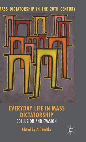 9781137442765: Everyday Life in Mass Dictatorship: Collusion and Evasion (Mass Dictatorship in the Twentieth Century)