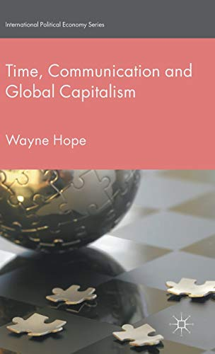 9781137443458: Time, Communication and Global Capitalism (International Political Economy Series)