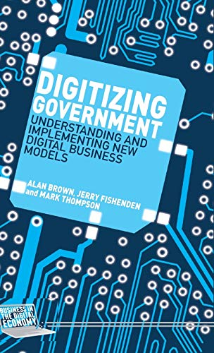 9781137443625: Digitizing Government: Understanding and Implementing New Digital Business Models (Business in the Digital Economy)