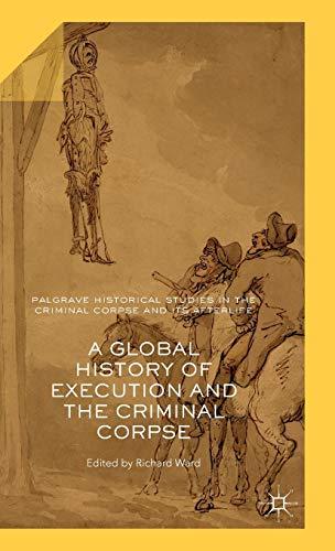 A Global History of Execution and the Criminal Corpse (Hardback)