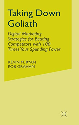 9781137444202: Taking Down Goliath: Digital Marketing Strategies for Beating Competitors With 100 Times Your Spending Power